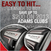 Easy to hit, Easier to Buy. Save up to $200 on 2013 Adams Clubs.