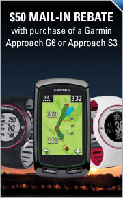 $50 Mail in Rebate Offer with Purchase of the Garmin Approach G6 and S3