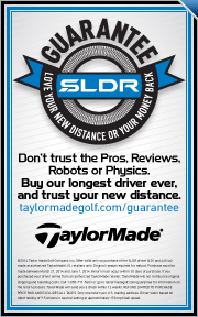 30 Day Playability Guarantee on all New SLDR Drivers, Fairways, and Rescues