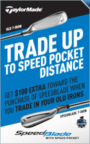 Trade up to Speed Pocket Distance - Get $100 extra toward the purchase of Speedblade when you trade in your old irons